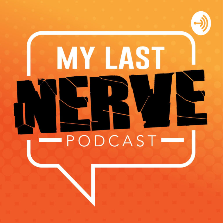 My Last Nerve Podcast Show