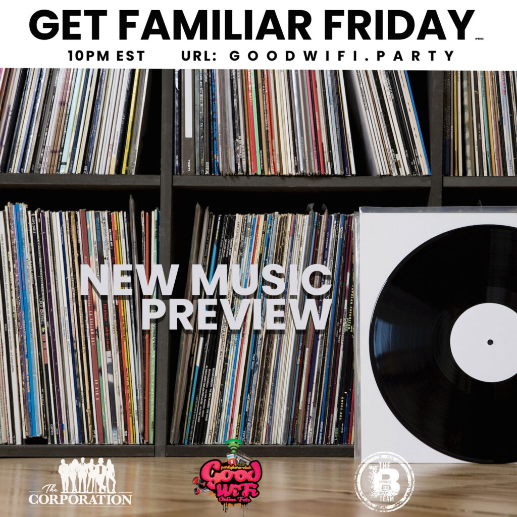 Get Familiar Friday 10.16.2020 New Music Preview on GoodWifi.party Playback now streaming on Discover Music Channel B Team Podcast