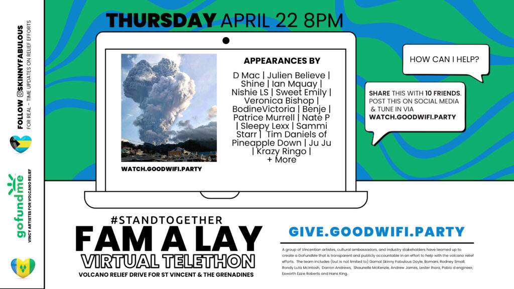 Thursday, April 22, 2021 at 8pm est Bahamian Artists, Creatives, Corperate Partners & Private Citizens will host  FAM A LAY VIRTUAL TELETHON Volcano Relief Drive for St Vincent and the Grenadines on http://Watch.GoodWiFi.party Please share, support and engage. #StandTogether
