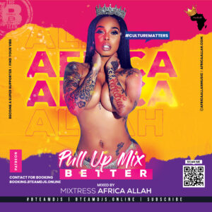 Better Pull Up Mix by Mixtress Africa Allah of the #BTeamDJs Urban & Caribbean